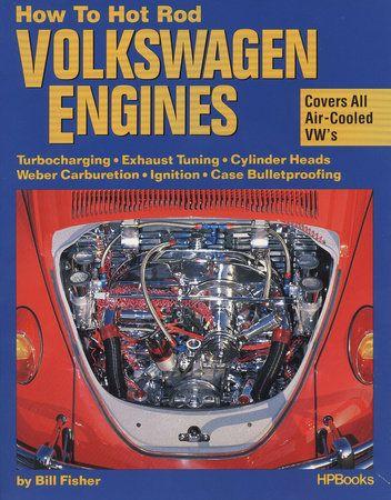 How To Hot Rod Volkswagen Engines By Bill Fisher 9780912656038 Penguinrandomhouse Com Books Volkswagen Vw Engine Hot Rods
