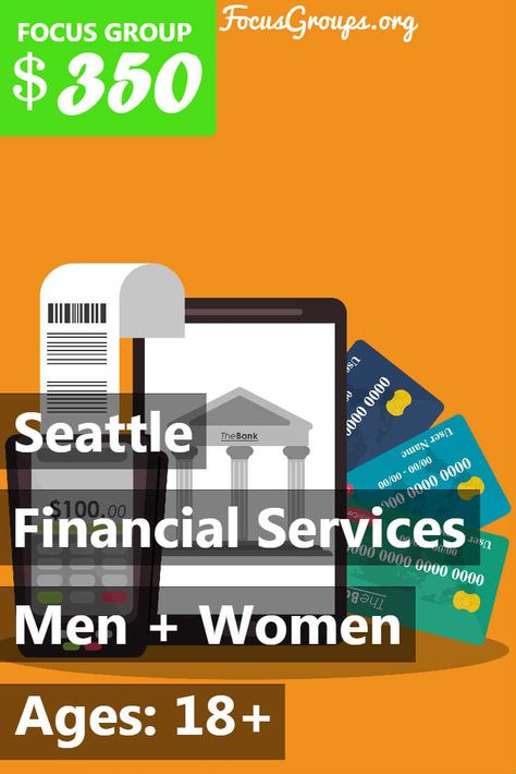 Focus Group on Financial Services in Seattle – $350
