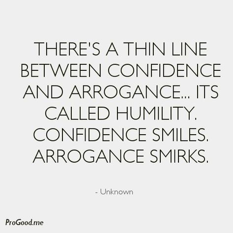 """""""There's a thin line between confidence and arrogance... it's called humility. Confidence smiles. Arrogance smirks."""" #quotes <3"""