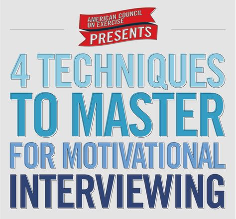 4 Techniques to Master for Motivational Interviewing