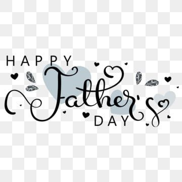 Happy Fathers Day Tex Hand Lettering With Hearts And Leaves Happy Fathers Day Fathers Day Father Png And Vector With Transparent Background For Free Download Happy Fathers Day Happy Father Lettering