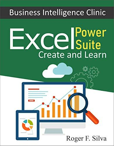 Amazon Com Excel Power Suite Business Intelligence Clinic Create And Learn Ebook Roger F Silva Books Business Intelligence Business Ebook