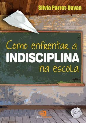 Indisciplina Escolar Tem Jeito Sim Escola Livros Sobre