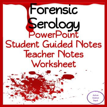 Forensics Serology Powerpoint Illustrated Student Notes Worksheet Teacher Notes Student Guide Worksheets