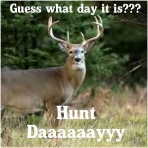 Guess What Day It Is Hunt Daaaaaayyy Hunting Jokes Funny Deer Deer Hunting Humor
