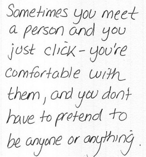 Sometimes you meet a person and you...