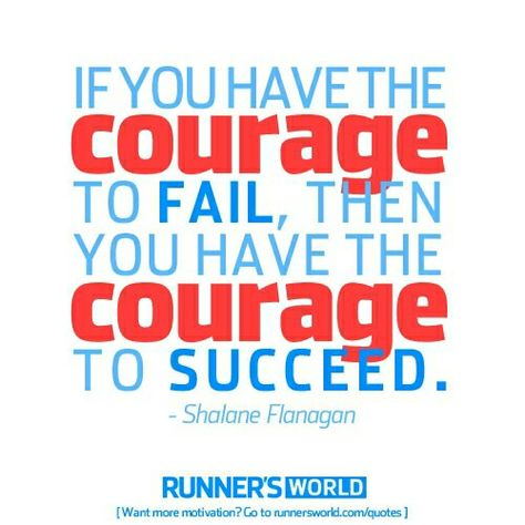 If you have the #courage to #fail , then you have the courage to #succeed. -Shalane Flanagan