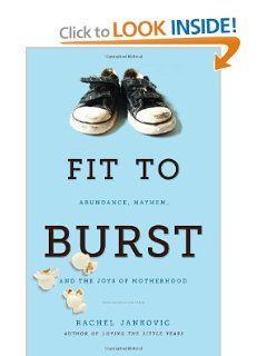 Every mom should read this book!!!! Fit to Burst : Abundance, Mayhem, and the Joys of Motherhood