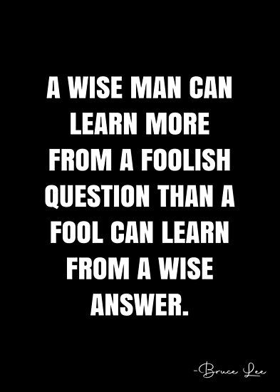 A Wise Man Can Learn More From A Foolish Question Than A Fool Can Learn From A Wise Answer Bruce Lee Quote Qwob Poster Graphix Poster By Graphixdisplate Wise