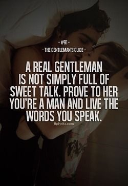 The Gentleman's Guide #91 A Real Gentleman Is Not Simply Full Of Sweet Talk. Prove To Her You're A Man And Live The Words You Speak.