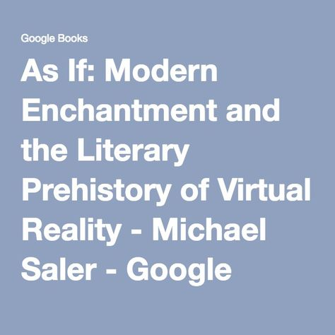 As If: Modern Enchantment and the Literary PreHistory of Virtual Reality