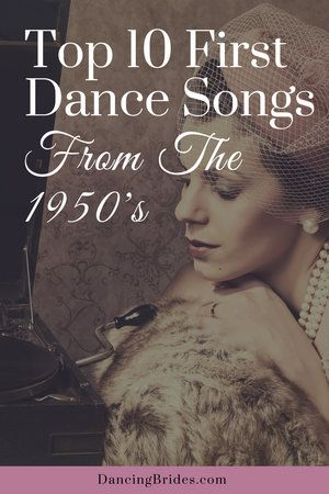 Top 10 Truly Dreamy First Dance Songs From The 1950 S Dancing Brides First Dance Wedding Songs First Dance Songs Wedding Songs Reception