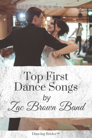 Top First Dance Songs By Zac Brown Band Dancing Brides Top First Dance Songs Father Daughter Dance Songs First Dance Songs