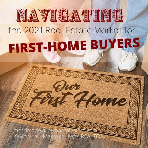Navigating The Market As A First-Time Home Buyer 2021