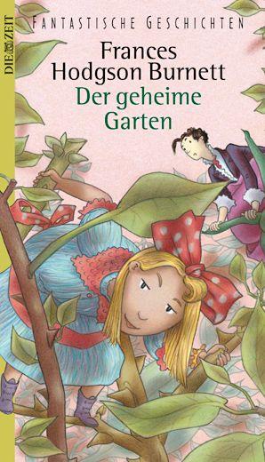 Die Zeit Edition Fantastische Geschichten Frances Hodgson Burnett Der Geheime Garten Geheime Garten Kinderbucher Geheimer Garten