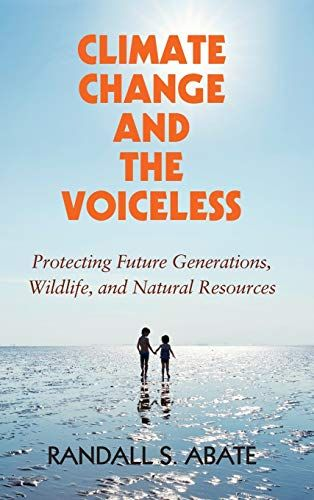 Free Download Pdf Climate Change And The Voiceless Protecting Future Generations Wildlife And Natural Re Climate Change Book Summaries Climate Change Effects