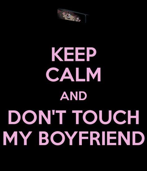 Dont Touch My Boyfriend Quotes. QuotesGram   Boyfriend ...