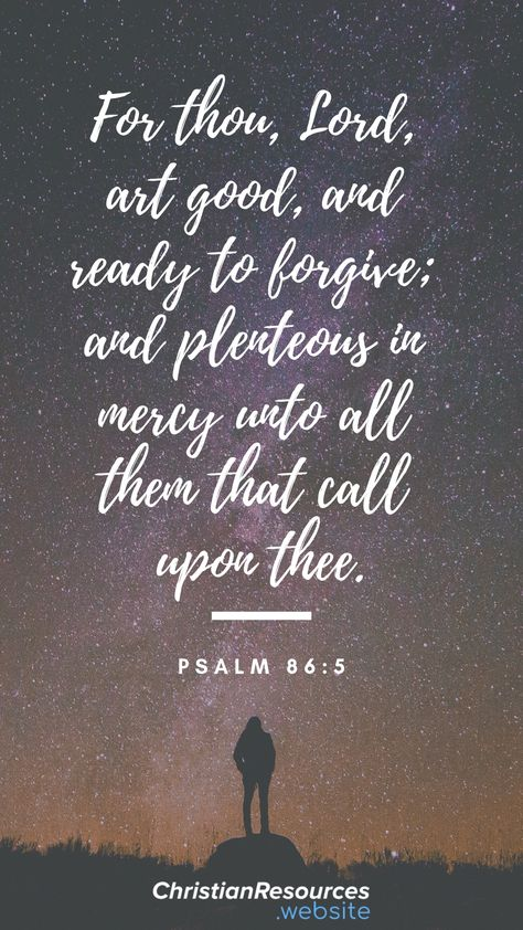 For thou, Lord, art good, and ready to forgive; and plenteous in mercy unto all them that call upon thee (Psalm 86:5). #BibleVerses #BibleQuotes #ScriptureQuotes #GodQuotes #BibleQuotesInspirational #ChristianResources #Prayer #Bible