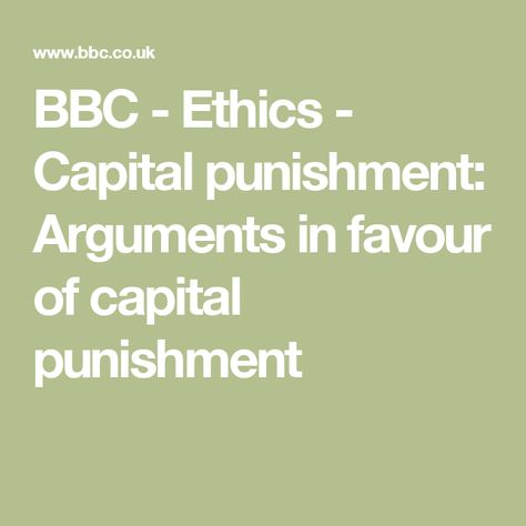Bbc Ethic Capital Punishment Argument In Favour Of Death Penalty Essay Good Example Against Pro For