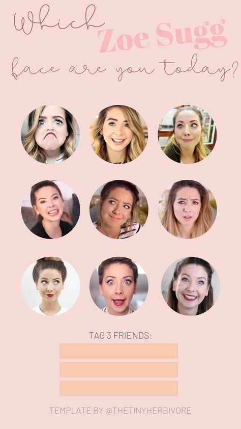 Do you love Zoe Sugg? If you're obsessed with her Youtube videos or lifestyle IG, then this Instagram story idea is perfect for you! Use one of these iconic Zoe Sugg reactions to share how you're feeling today and tag 3 friends!   Celebrity Pop Culture Instagram Story Ideas   Template by @thetinyherbivore #zoesugg #youtuber #instagram #storytemps #instagramstories #IGstories #instagramtemplates