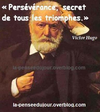"""""""Perseverance, secret of all triumphs."""" Victor Hugo La Pensée Du Jour """"Persévérance, secret de tous les triomphes."""" Victor Hugo La Pensée Du Jour"""