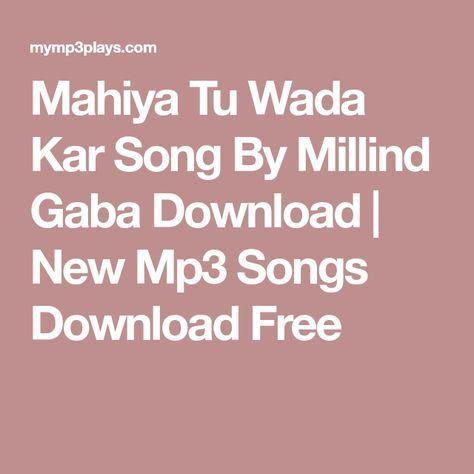 Mahiya Tu Wada Kar Song By Millind Gaba Download   New Mp3 Songs
