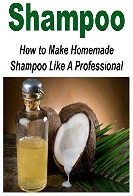 Shampoo How To Make Homemade Shampoo Like A Professional Shampoo Natural Shampoo Homemad Homemade Shampoo Homemade Natural Shampoo Homemade Shampoo Recipes