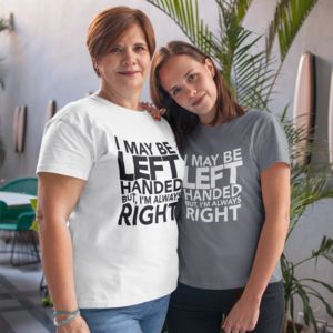 I May Be Left Handed T-Shirt