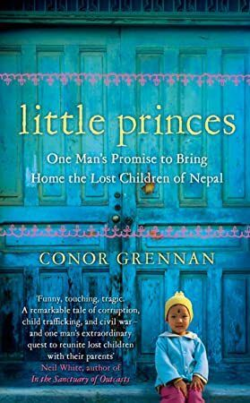 Free Ebook Little Princes One Man S Promise To Bring Home The Lost Children Of Nepal Losing A Child Book Addict Got Books