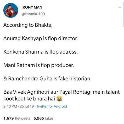 Via @karanku100   According to Bhakts  Anurag Kashyap is flop director.  Konkona Sharma is flop actress.  Mani Ratnam is flop producer.  & Ramchandra Guha is fake historian.  Bas Vivek Agnihotri aur Payal Rohtagi mein talent koot koot ke bhara hai