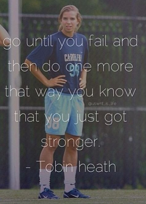 Go until you fail, then do one more, that way you know you just got stronger ~ Tobin Heath Girls Soccer, Play Soccer, Nike Soccer, Soccer Stuff, Soccer Sports, Toddler Soccer, Womens Soccer Cleats, Soccer Room, Soccer Cake