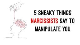 5 Sneaky Things Narcissists Say to Manipulate You   * BPD* and