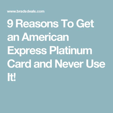 9 Reasons To Get an American Express Platinum Card and Never Use It!