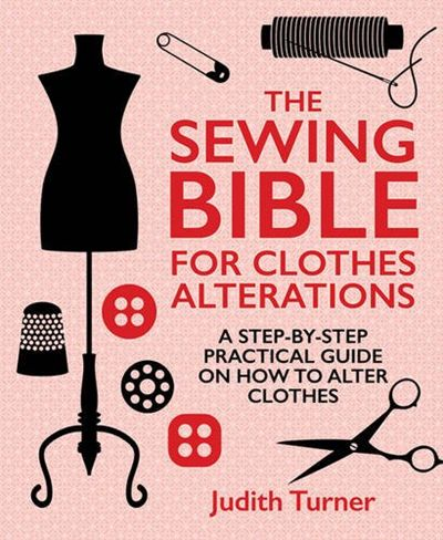 The Sewing Bible For Clothes Alterations A Step By Step Practical Guide On How To Alter Clothes By Judith Turner New Holland Publishers Altering Clothes Sewing Alterations Sewing Basics