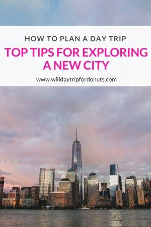 How To Day Trip Top Tips For Exploring A New City Top Vacation Destinations Trip Day Trip