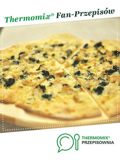 Pizza Z Kurczakiem I Szpinakiem Na Cienkim Ciescie Recipe Food Thermomix Pizza