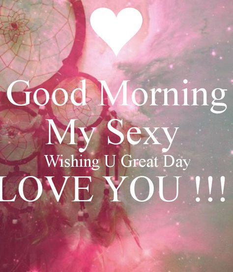 Good Morning My Sexy, Wishing You A Great Day Pictures, Photos, and Images for Facebook, Tumblr, Pinterest, and Twitter