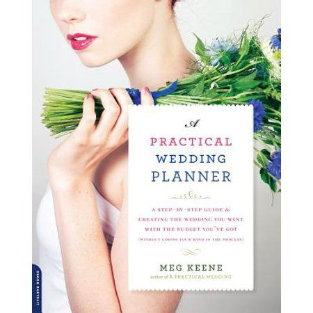 A Practical Wedding Planner A Step By Step Guide To Creating The Wedding You Want With The Budge Wedding Planning Book Practical Wedding Best Wedding Planner