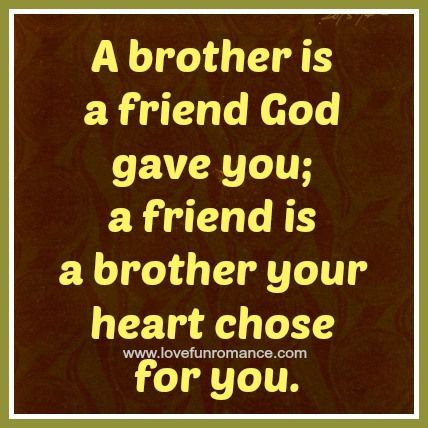 A Brother Is A Friend God Gave You A Friend Is A Brother Your Heart