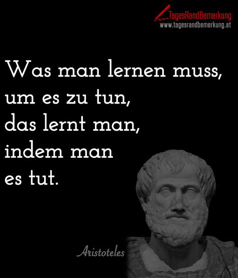 Was man #lernen muss, um es zu tun, das lernt man, indem man es tut. - #Zitat von Die #TagesRandBemerkung #TRB #Quotes #Aristoteles