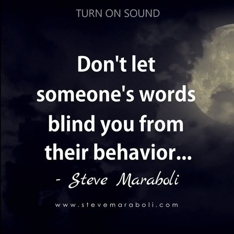 Don't let someone's words blind you from their behavior...
