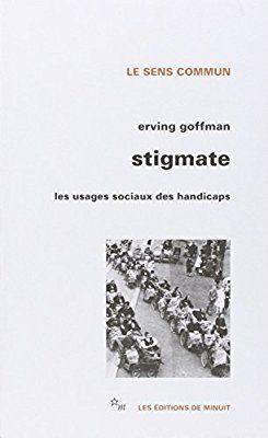 Amazon Fr Stigmate Les Usages Sociaux Des Handicaps