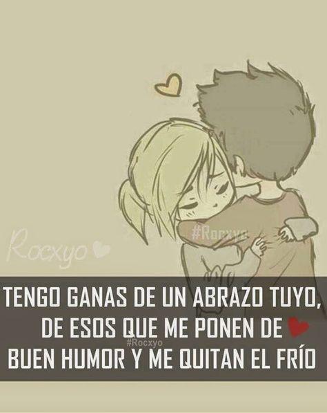 Tengo ganas de un abrazo tuyo....Khriz te amo!