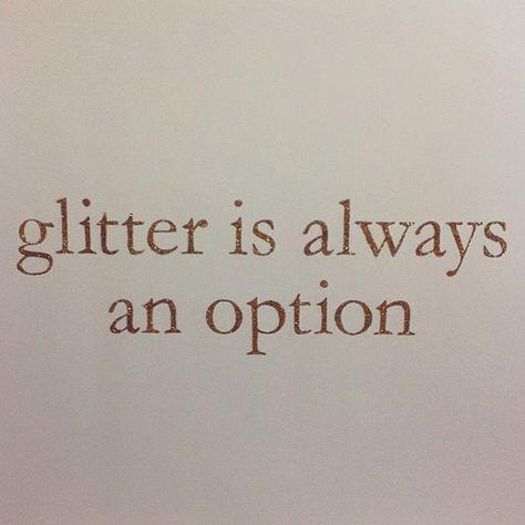 Glitter is always an option.