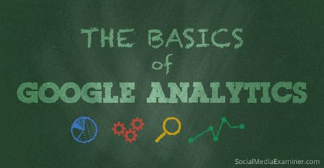 How to Use Google Analytics: Getting Started : Social Media Examiner
