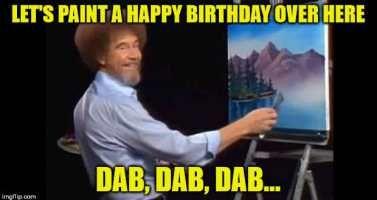 Bob Ross Painting Meme Memes Meme Birthday Happy Birthday Dad Funny Birthday Meme Birthday Humor