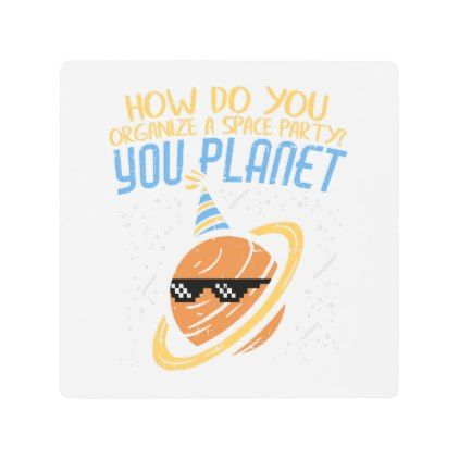 How Do You Organize A Space Party You Planet Metal Print