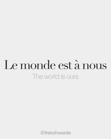 Le monde est à nous • The world is ours • /lə mɔ̃d ɛst a nu/
