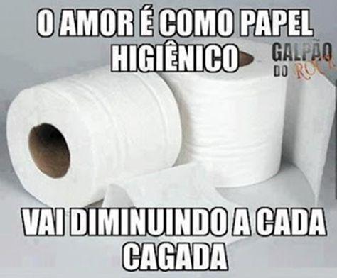 O amor é como papel higiênico vai diminuindo…