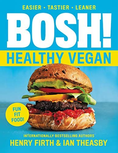 Bosh Healthy Vegan Bosh Series By Ian Theasby In 2021 Healthy Vegan Diet Healthy Vegan Vegan Cookbook